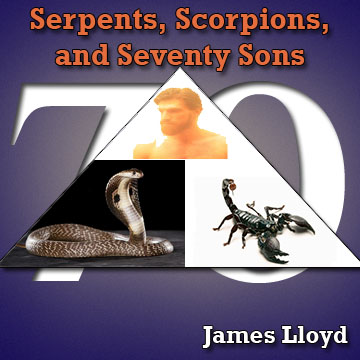 Serpents, Scorpions, And Seventy Sons
